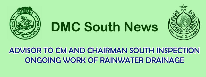 Advisor to CM and Chairman South Inspection Ongoing Work of Rainwater Drainage